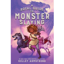A Royal Guide to Monster Slaying by Kelley Armstrong and Xaviere Daumarie