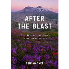After the Blast: The Ecological Recovery of Mount St. Helens by Eric Wagner