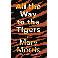 All the Way to the Tigers by Mary Morris 9780385546096