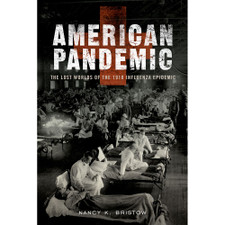 American Pandemic: The Lost Worlds of the 1918 Influenza Epidemic by Nancy K. Bristow