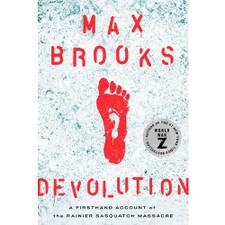 Devolution: A Firsthand Account of the Rainier Sasquatch Massacre by Max Brooks