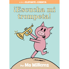 ?Escucha mi trompeta! Elephant and Piggie by Mo Willems