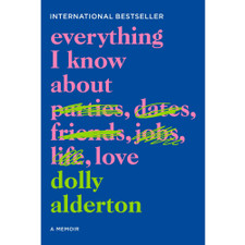 Everything I Know About Love: A Memoir by Dolly Alderton