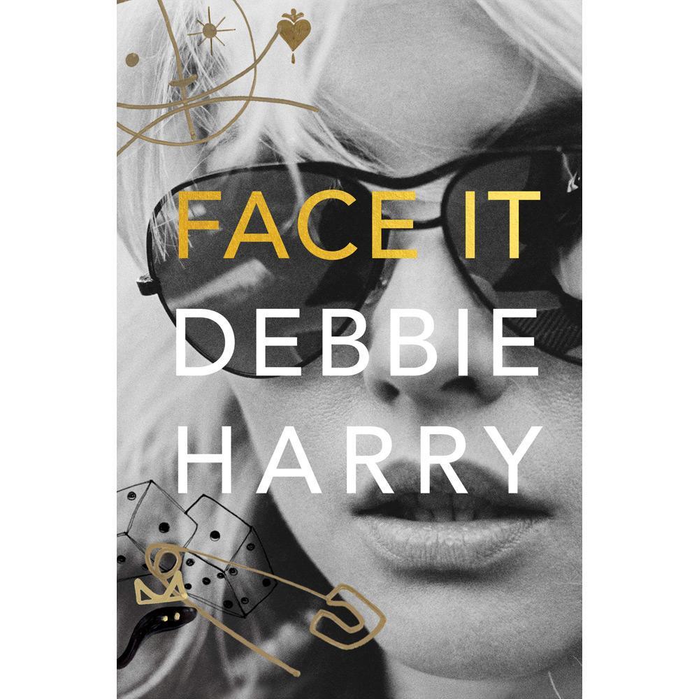 Face It: A Memoir by Debbie Harry - University Book Store