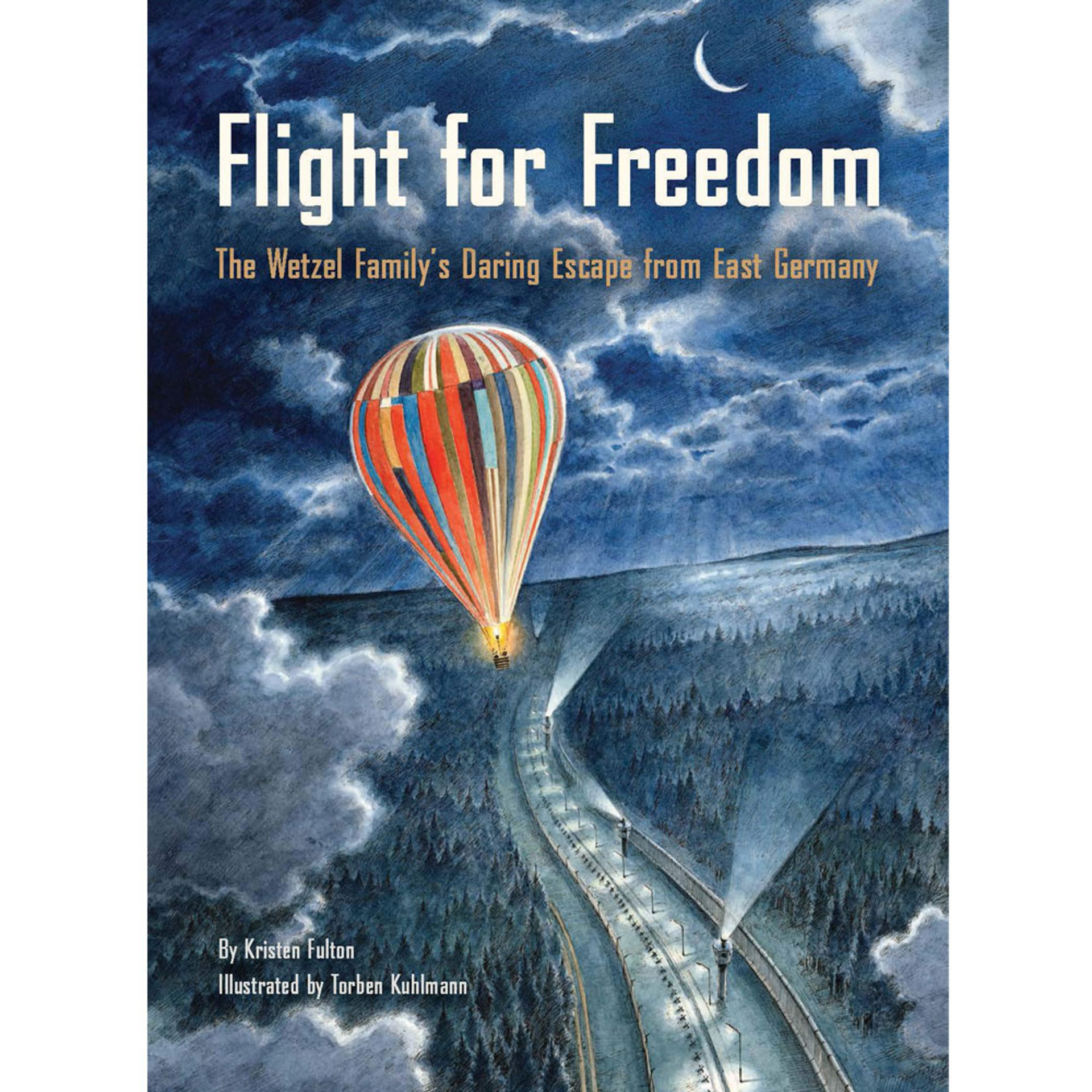 Flight for Freedom: The Wetzel Family's Daring Escape from East Germany by Kristen Fulton and Torben Kuhlmann