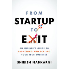 From Startup to Exit: An Insider's Guide to Launching and Scaling Your Tech Business by Shirish Nadkarni