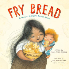 Fry Bread: A Native American Family Story by Kevin Noble Maillard and Juana Martinez-Neal