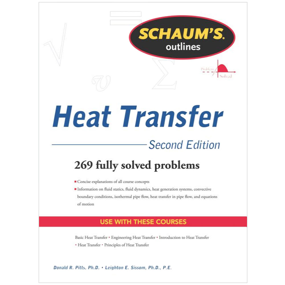 Schaum's Heat Transfer 2nd Edition by Donald R. Pitts, Ph.D. and Leighton E. Sissom, Ph.D., P.E.