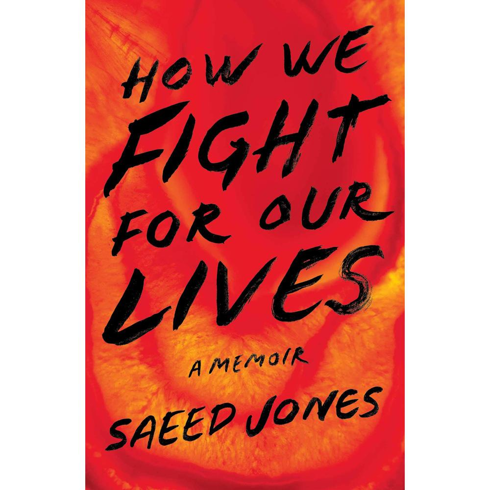 How We Fight for Our Lives: A Memoir by Saeed Jones - University Book Store