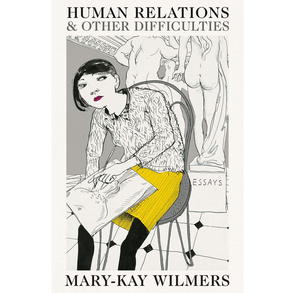 Human Relations and Other Difficulties: Essays by Mary-Kay Wilmers