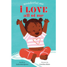 I Love All of Me (Wonderful Me) by Lorie Ann Grover and Carolina Búzio