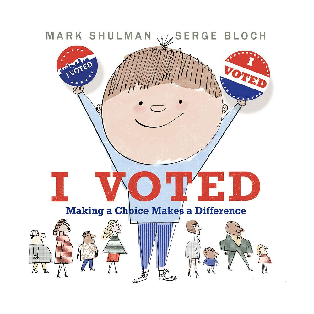 I Voted: Making a Choice Makes a Difference by Mark Shulman