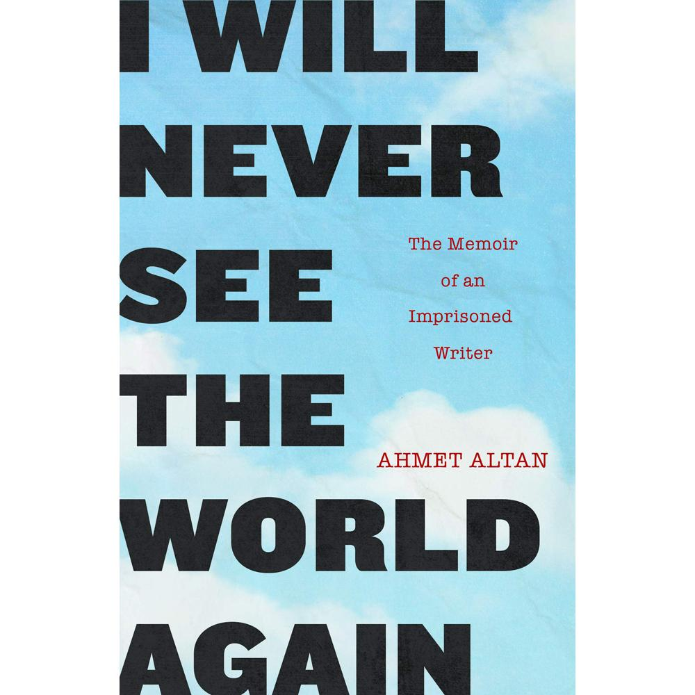 I Will Never See the World Again by Ahmet Altan
