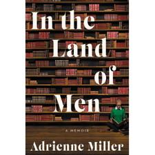 In the Land of Men: A Memoir by Adrienne Miller