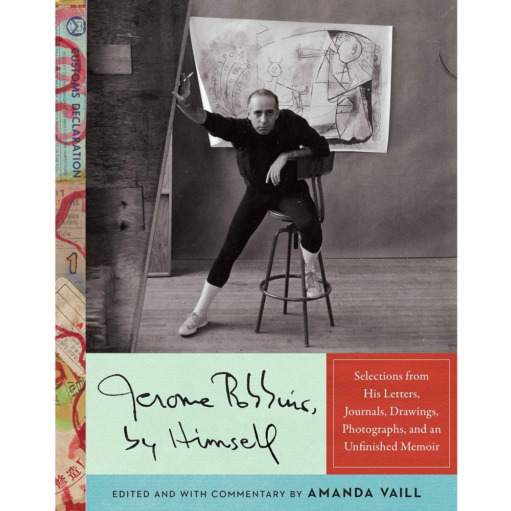 Jerome Robbins, by Himself by Jerome Robbins, edited by Amanda Vaill