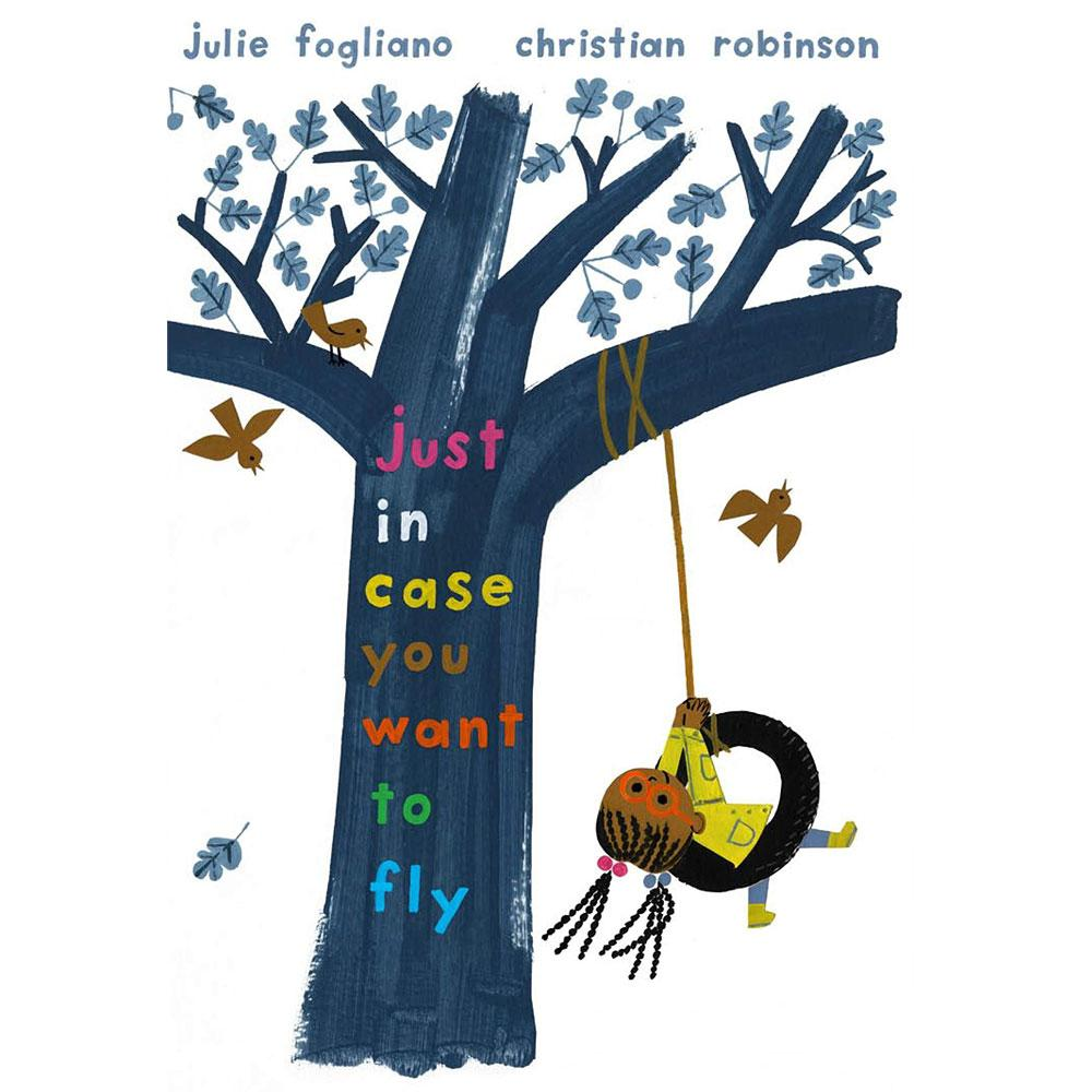 Just In Case You Want to Fly by Julie Fogliano and Christian Robinson