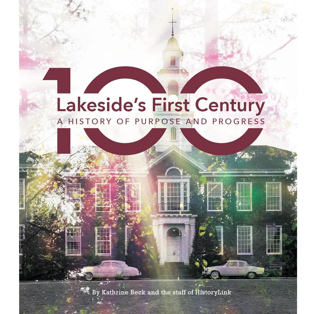 Lakeside's First Century: A History of Purpose and Progress by Kathrine Beck and the staff of HistoryLink
