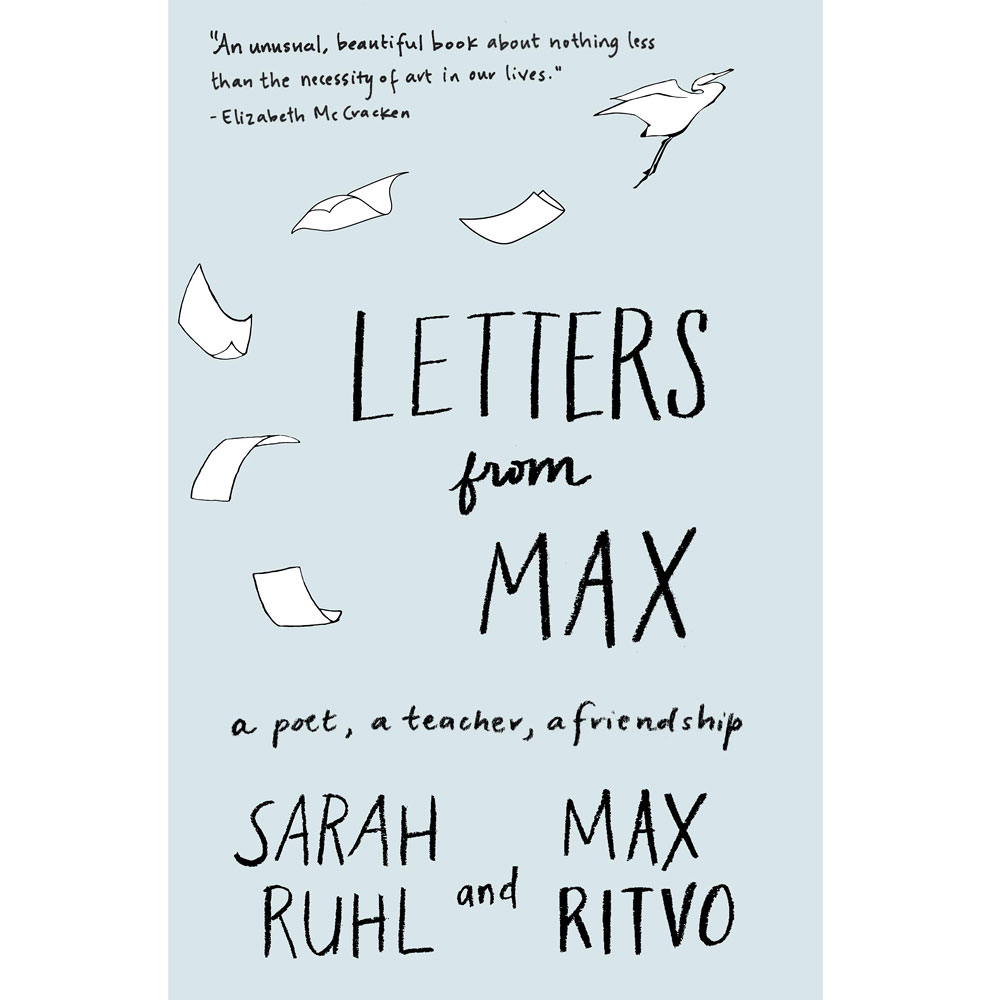 Letters from Max: A Poet, a Teacher, a Friendship by Sarah Ruhl and Max Ritvo