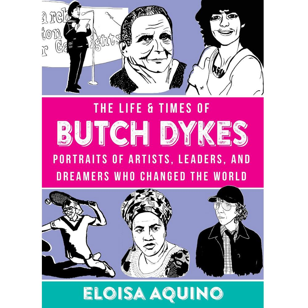 The Life & Times of Butch Dykes by Eloisa Aquino