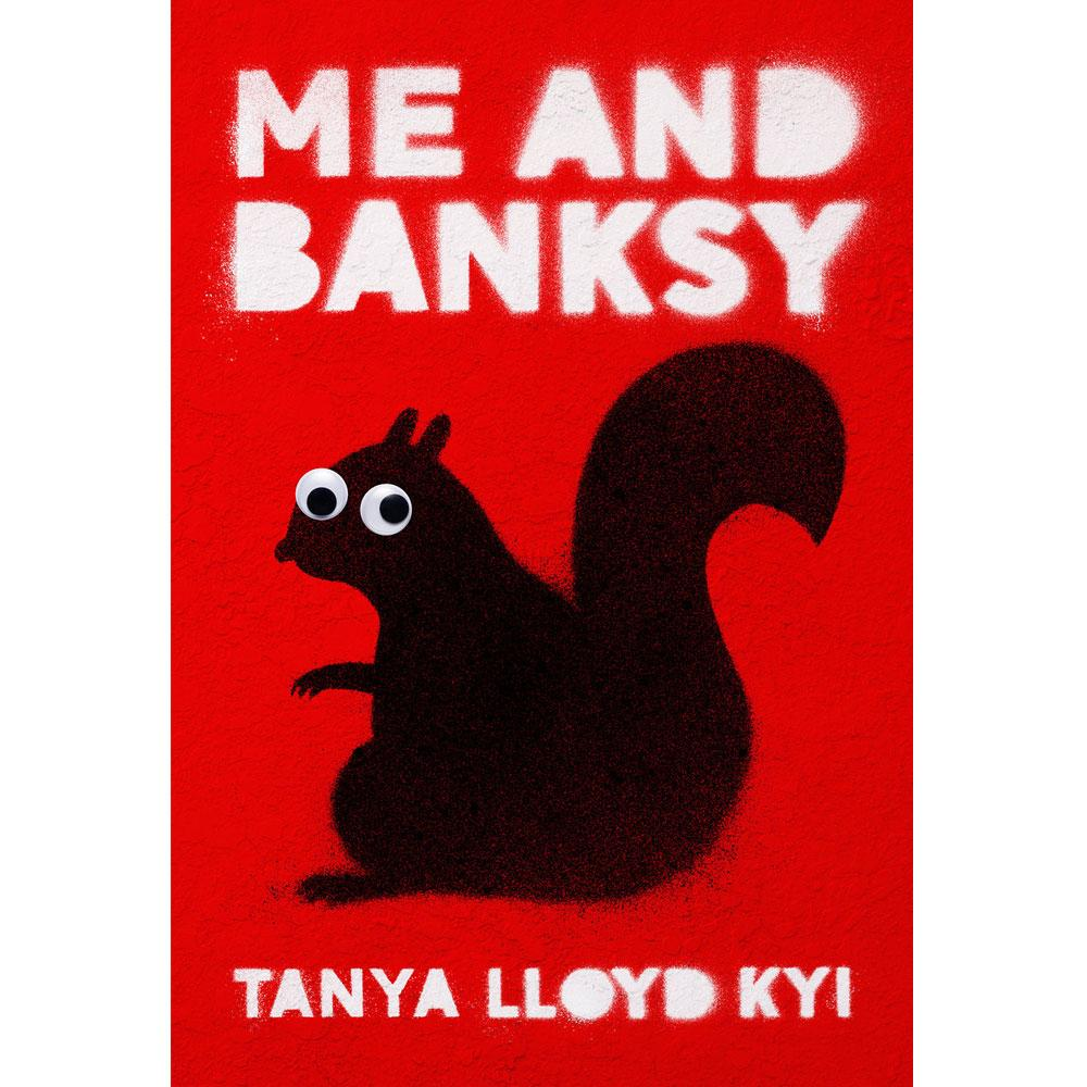 Me and Banksy by Tanya Lloyd Kyi