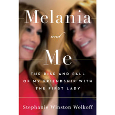 Melanie and Me: The Rise and Fall of My Friendship with the First Lady by Stephanie Winston Wolkoff