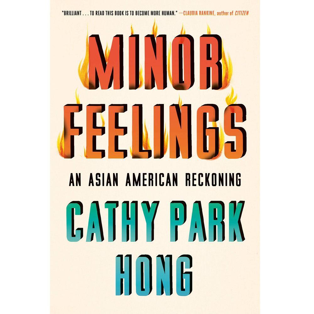 Minor Feelings: An Asian American Reckoning by Cathy Park Hong