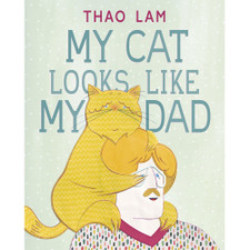 My Cat Looks Like My Dad by Thao Lam