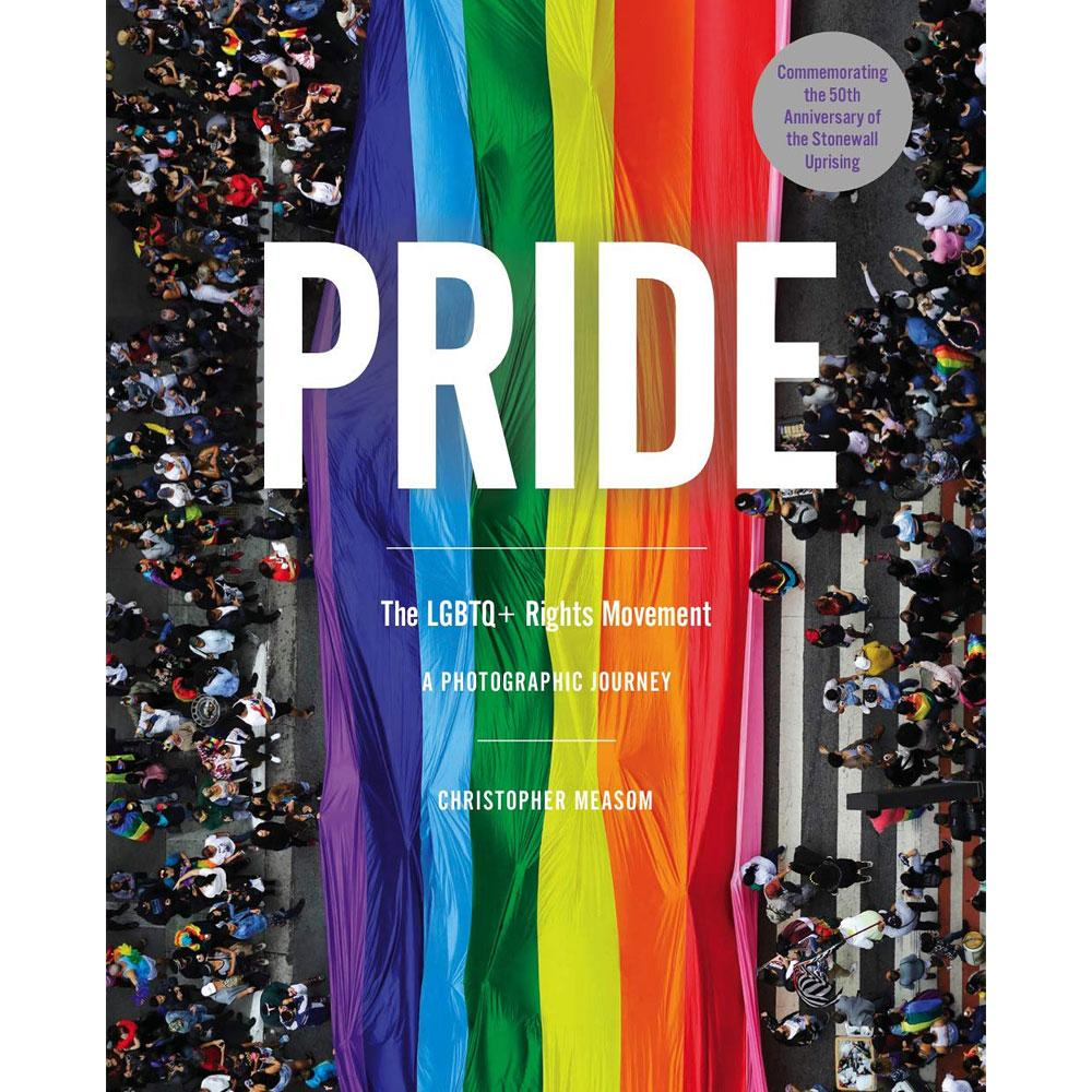 Pride: The LGBTQ+ Rights Movement - A Photographic Journey by Christopher Measom