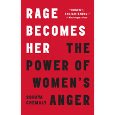 Rage Becomes Her: The Power of Women's Anger by Soraya Chemaly