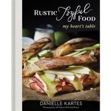 Rustic Joyful Food: My Heart's Table by Danielle Kartes