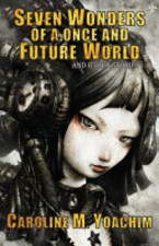 Seven Wonders Of A Once & Future World by Caroline M. Yoachim