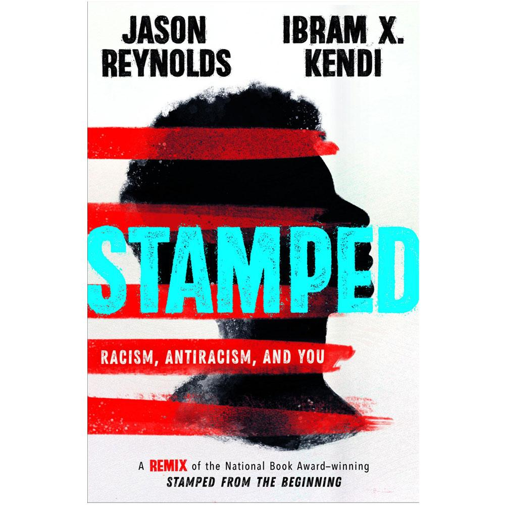 Stamped: Racism, Anitracism, and You by Jason Reynolds and Ibram X. Kendi