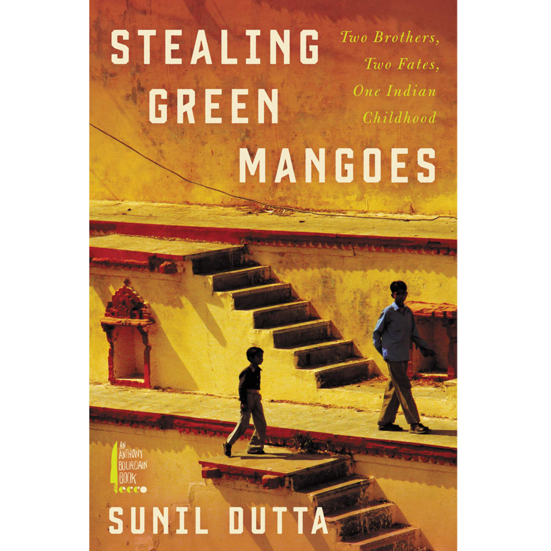 Stealing Green Mangoes: Two Brothers, Two Fates, One Indian Childhood by Sunil Dutta