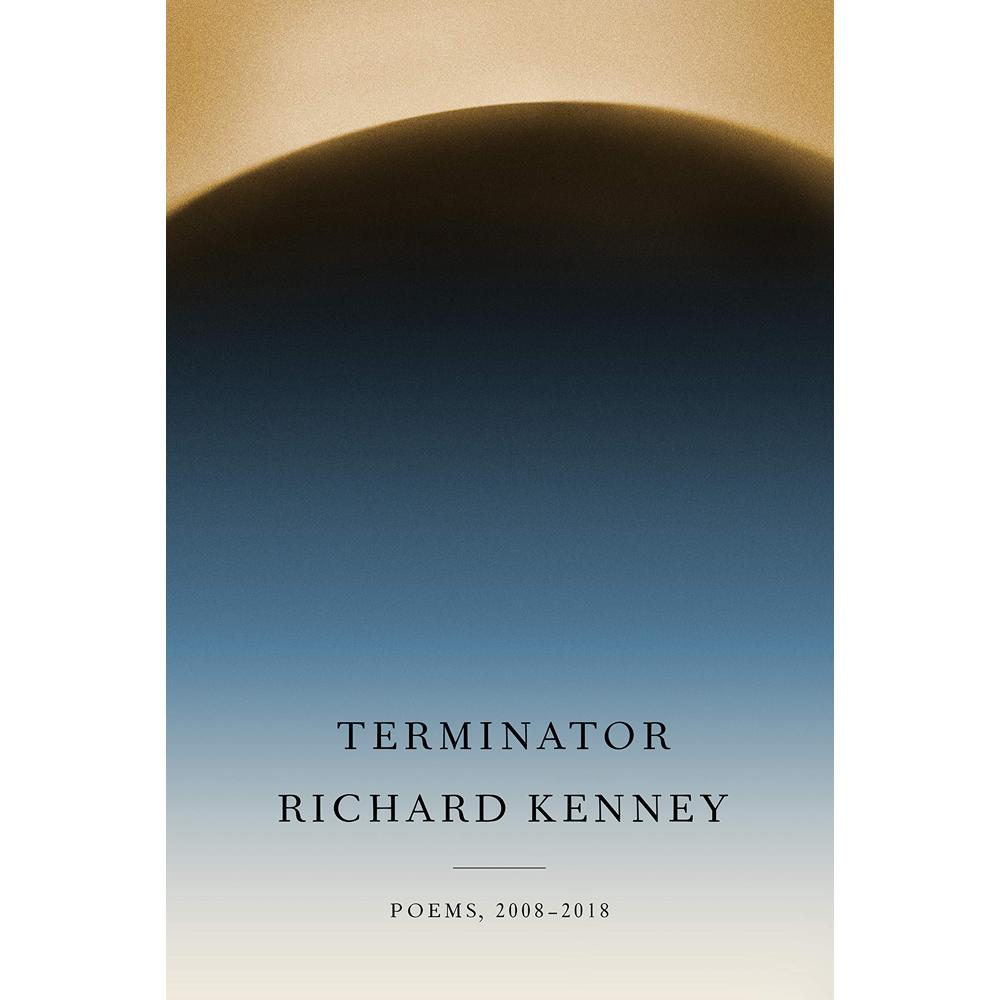 Terminator: Poems, 2008-2018 by Richard Kenney - University Book Store