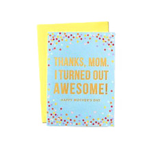 Thanks, Mom I Turned Out Awesome! Greeting Card
