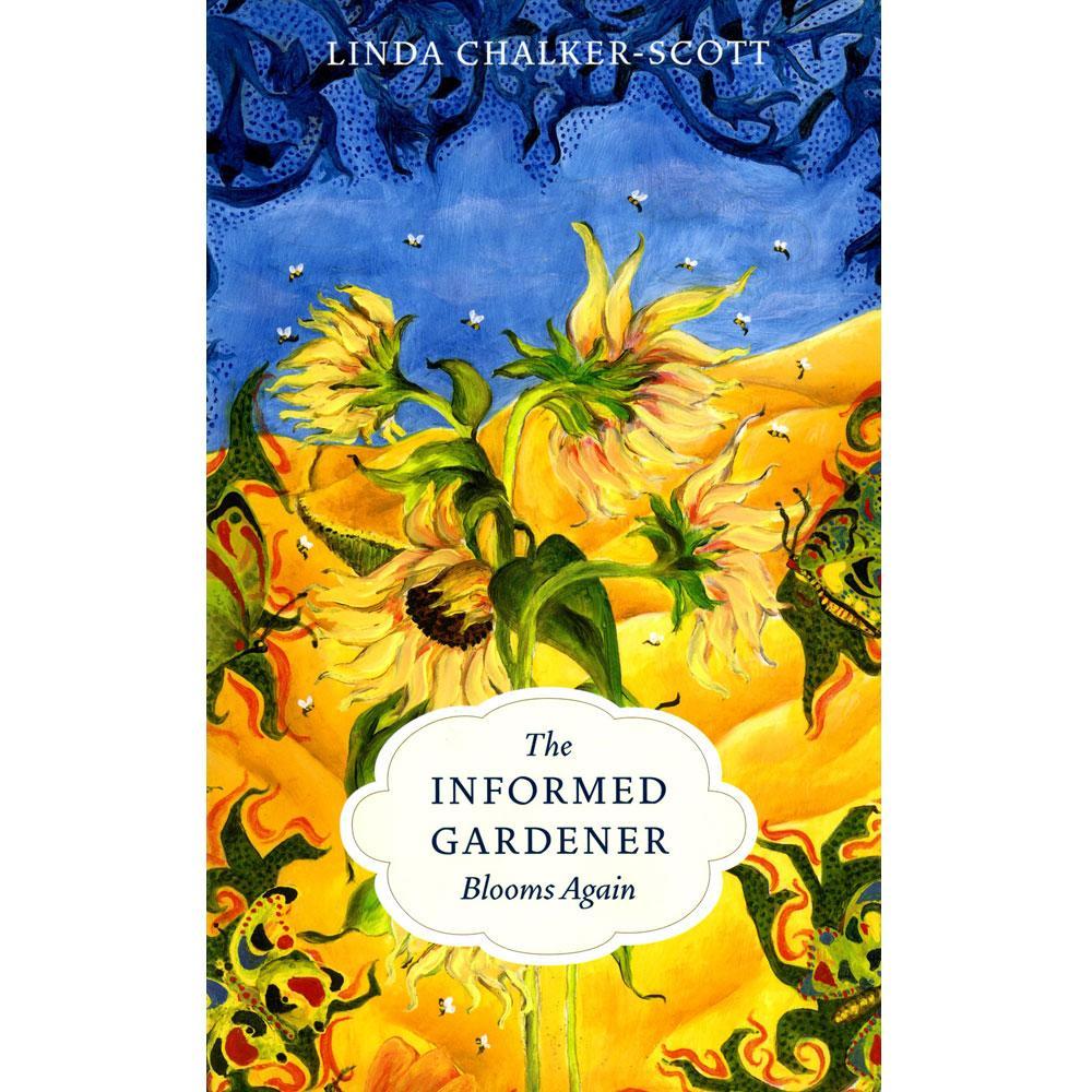 The Informed Gardener Blooms Again by Linda Chalker-Scott