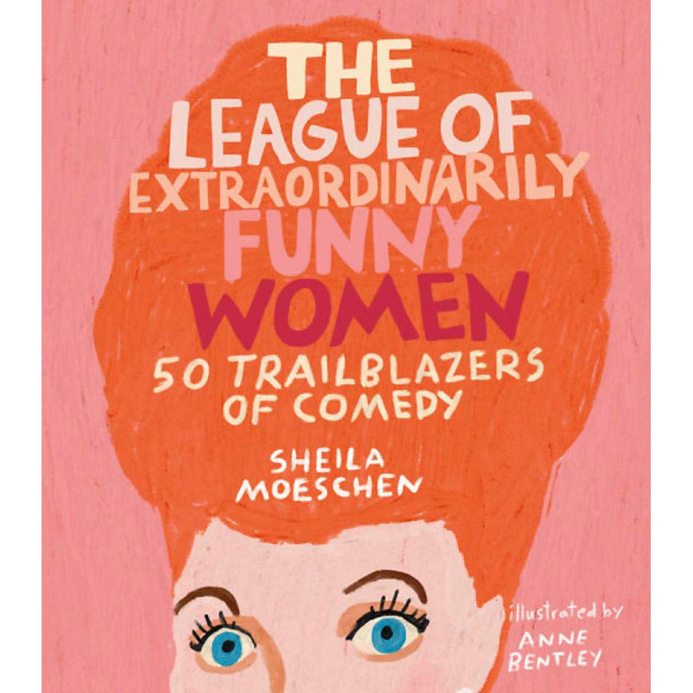 The League of Extraordinarily Funny Women by Sheila Moeschen
