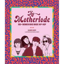 The Motherlode: 100+ Women Who Made Hip-Hop by Clover Hope and Rachelle Baker