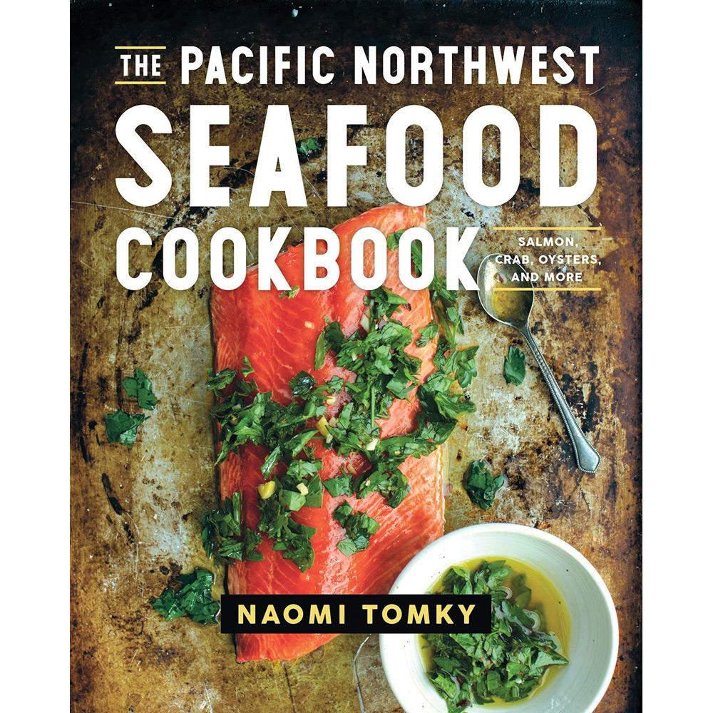 The Pacific Northwest Seafood Cookbook by Naomi Tomky