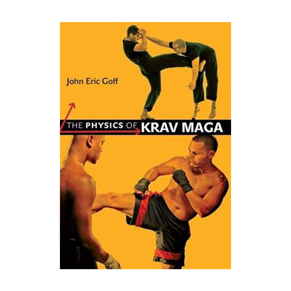 The Physics of Krav Maga by John Eric Goff
