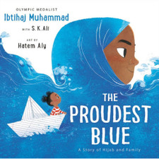 The Proudest Blue: A Story of Hijab and Family by Ibtihaj Muhammad with S.K. Ali, art by Hatem Aly