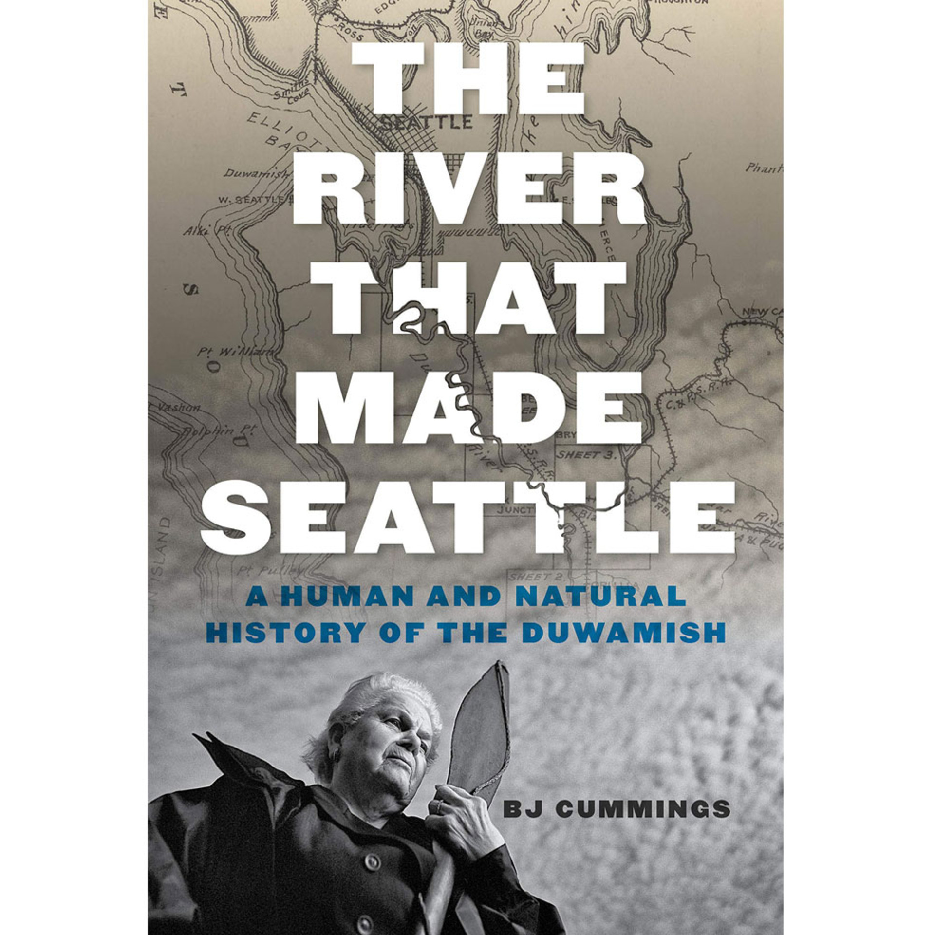 The River That Made Seattle by B.J. Cummings