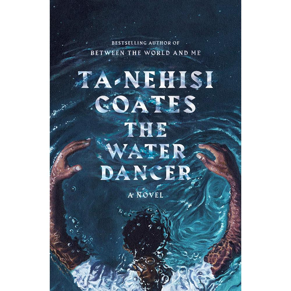 The Water Dancer: A Novel by Ta-Nehisi Coates - University Book Store