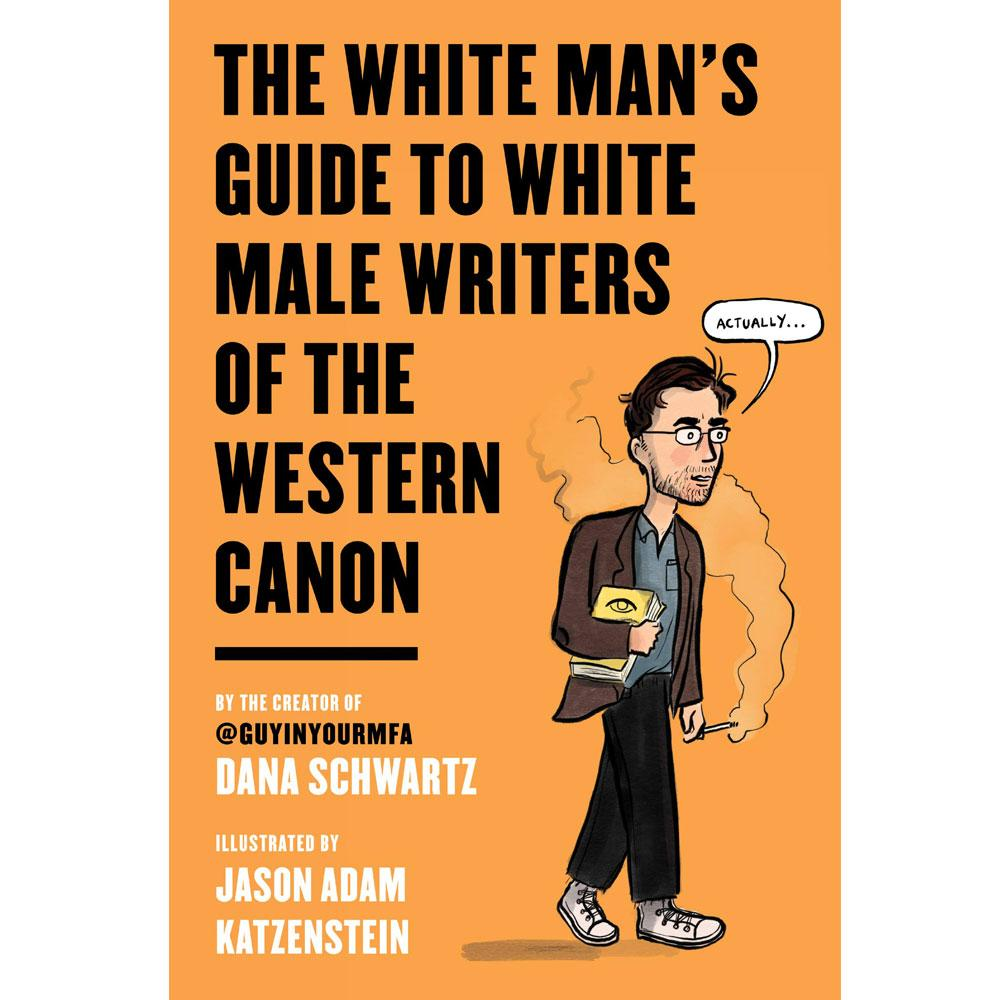 The White Man's Guide to White Male Writers of the Western Canon by Dana Schwartz et al.