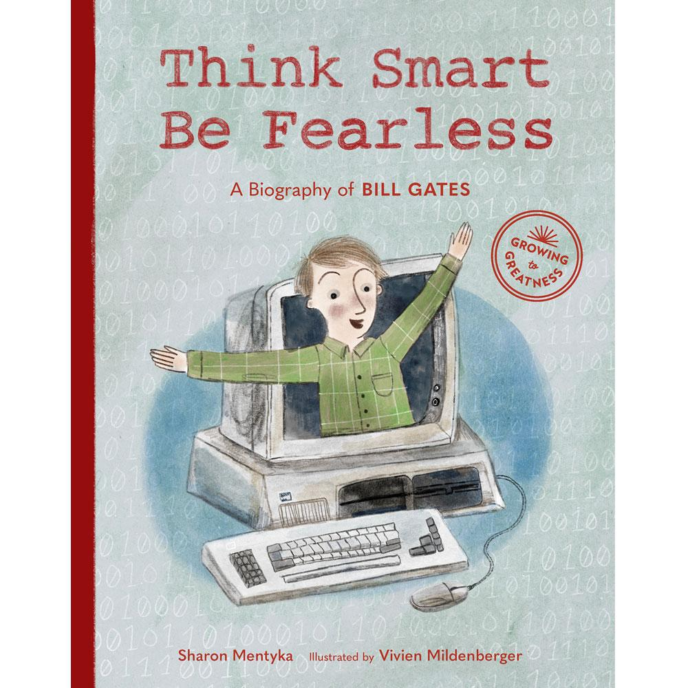 Think Smart, Be Fearless: A Biography of Bill Gates