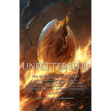 Unfettered III: New Tales by Masters of Fantasy by Shawn Speakman, editor