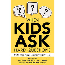 When Kids Ask Hard Questions by Bromleigh McCleneghan and Karen Ware Jackson