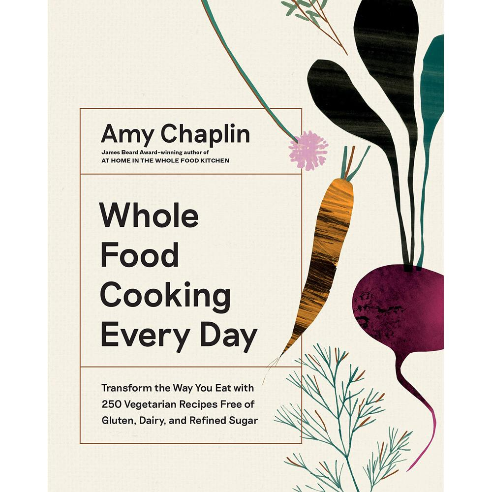 Whole Food Cooking Every Day by Amy Chaplin - University Book Store