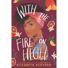 With the Fire On High by Elizabeth Acevedo